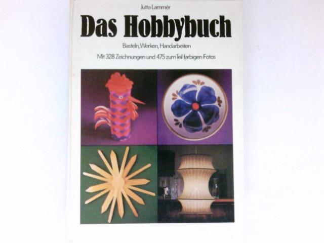 Das Hobbybuch : Basteln, Werken, Handarbeiten.