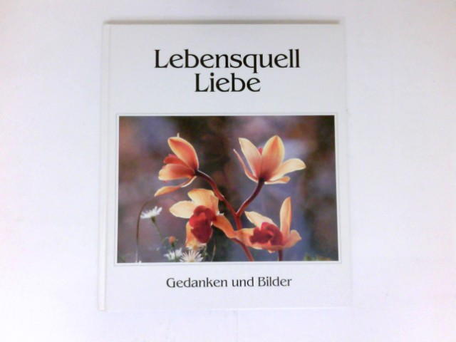 Lebensquell Liebe : Gedanken und Bilder. Bilder von Gaylord Sky Worell. Hrsg.: Hellmut Worch.