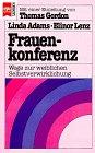 Frauenkonferenz : Wege zur weiblichen Selbstverwirklichung. Linda Adams ; Elinor Lenz. Aus d. Amerikan. von Hainer Kober / Heyne-Bücher / 19 / Heyne-Sachbuch ; Nr. 20