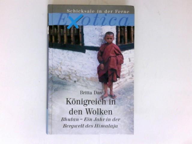 Königreich in den Wolken : Bhutan - ein Jahr in der Bergwelt des Himalaja. Exotica; Weltbild-Sammlereditionen