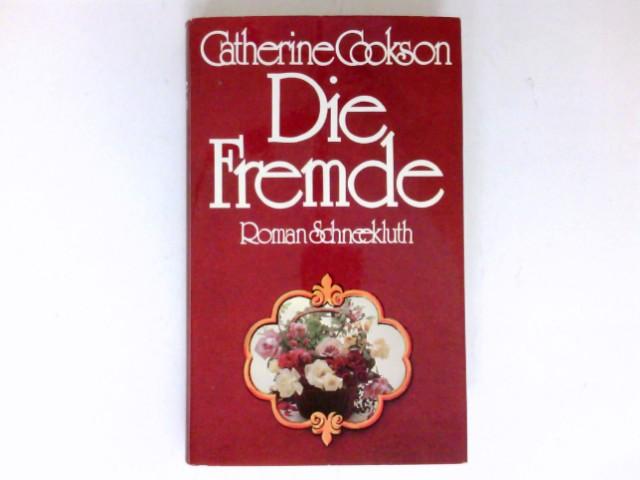 Cookson, Catherine: Die Fremde : Roman. Aus d. Engl. übers. von Erni Friedmann.