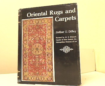 DILLEY, Arthur Urbane & DIMAND and Maurice S. (revision).: Oriental rugs and carpets. A comprehensive study.