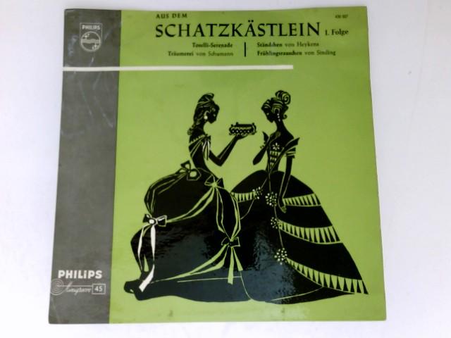 """Aus dem Schatzkästlein 1.Folge, 7"""" Single, Vinyl Toselli-Serenade / Träumerei von Schumann / Ständchen von Heykens / Frühlingsrauschen von Sinding. # 430 007"""