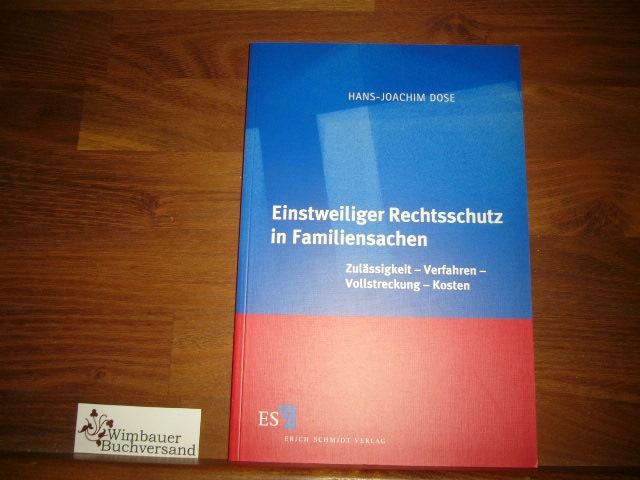 Einstweiliger Rechtsschutz in Familiensachen : Zulässigkeit, Verfahren, Vollstreckung, Kosten