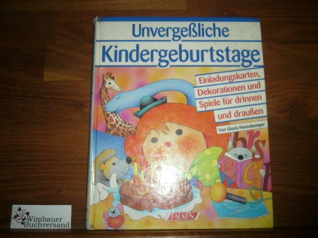 Unvergeßliche Kindergeburtstage. Einladungskarten, Dekoration und Spiele für drinnen und draußen