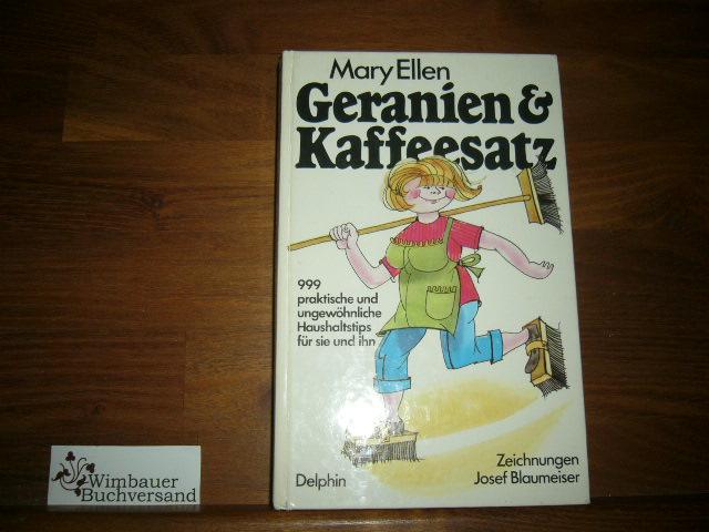 Geranien und Kaffeesatz I. 999 ungewöhnliche und praktische Haushaltstips für sie und ihn 17. Aufl.
