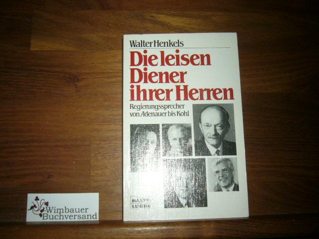 Die leisen Diener ihrer Herren. Regierungssprecher von Adenauer bis Kohl