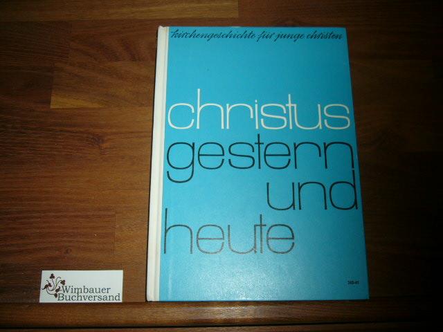 Heuser, Adolf : Christus gestern und heute. Eine Kirchengeschichte für junge Christen in Realschulen 17. Auflage