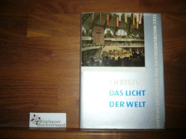 Christus das Licht der Welt. Ein Berichtsbuch von der 13. EC-Weltbundtagung Frankfurt am Main 1958 *SIGNIERT*