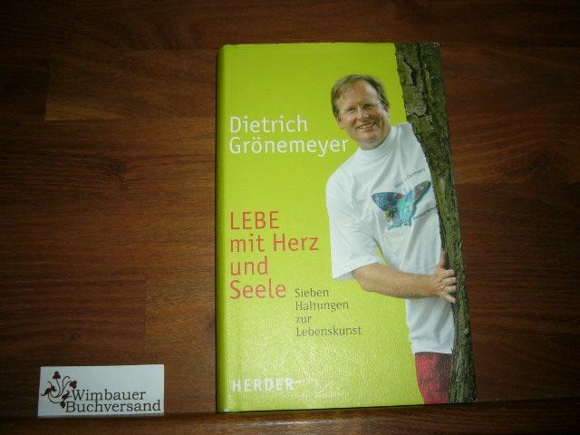 Lebe mit Herz und Seele : sieben Haltungen zur Lebenskunst. 3. Aufl.