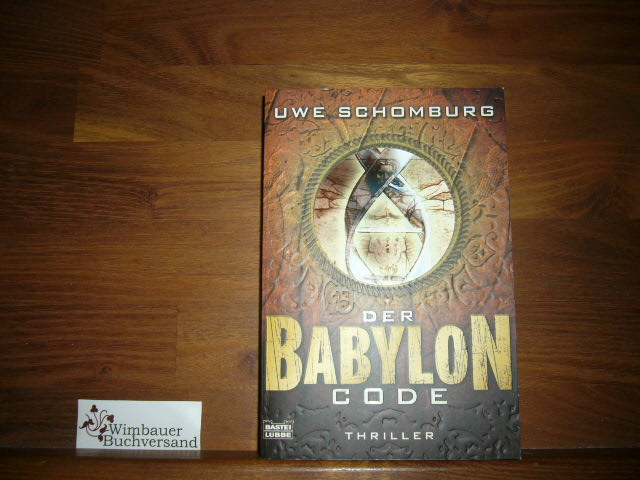 Der Babylon Code : Thriller. Uwe Schomburg, Bastei-Lübbe-Taschenbuch ; Bd. 15880 : Allgemeine Reihe Orig.-Ausg., 1. Aufl.