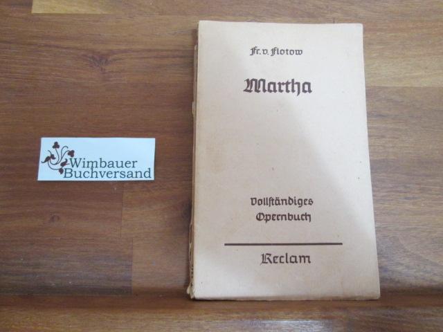 Martha oder Der Markt zu Richmond : Romantisch-komische Oper in 4 Aufz. ; Vollst. Buch. teilw. nach e. Plan v. Saint-Georges v. W. Friedrich. Musik v. Friedrich v. Flotow. Hrsg. u. eingel. v. Georg Richard Kruse, R[eclams] U[niversal]-B[ibliothek] ; 5153