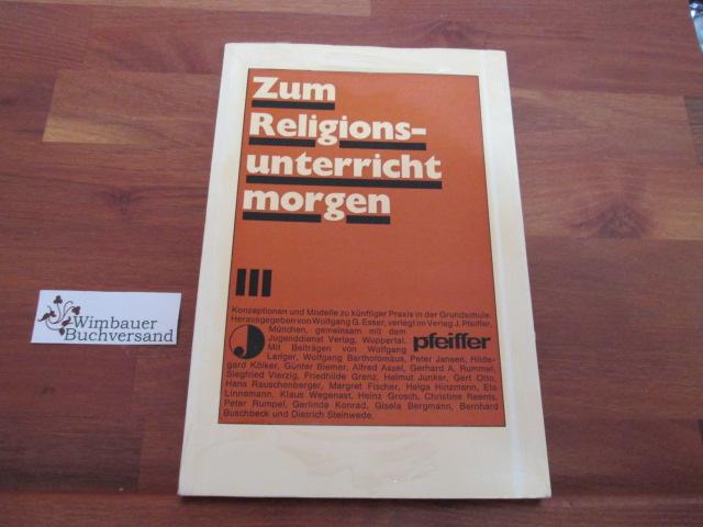 Zum Religionsunterricht morgen 3. Konzeptionen und Modelle zu künftiger Praxis in der Grundschule / hrsg. von Wolfgang G. Esser 1. Aufl.