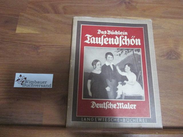 Das Büchlein Tausendschön : Deutsche Maler des 1. u. 2. Drittels des 19. Jahrhunderts Langewiesche-Bücherei 4. Druck