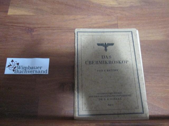 Brüche, Ernst : Das Übermikroskop. E. Brüche, Feldpostbücherei des Reichsstudentenführers Dr. G. A. Scheel ; H. 1