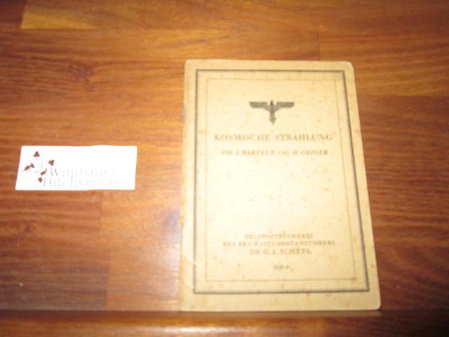 Kosmische Strahlung. J. Bartels ; H. Geiger, Feldpostbücherei des Reichsstudentenführers Dr. G. A. Scheel ; H. 4