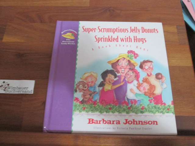 Super-Scrumptious Jelly Donuts Sprinkled With Hugs: A Book About Hugs (Johnson, Barbara, Geranium Lady Series.)  1st edition - Johnson, Barbara and Victoria Ponikvar Frazier