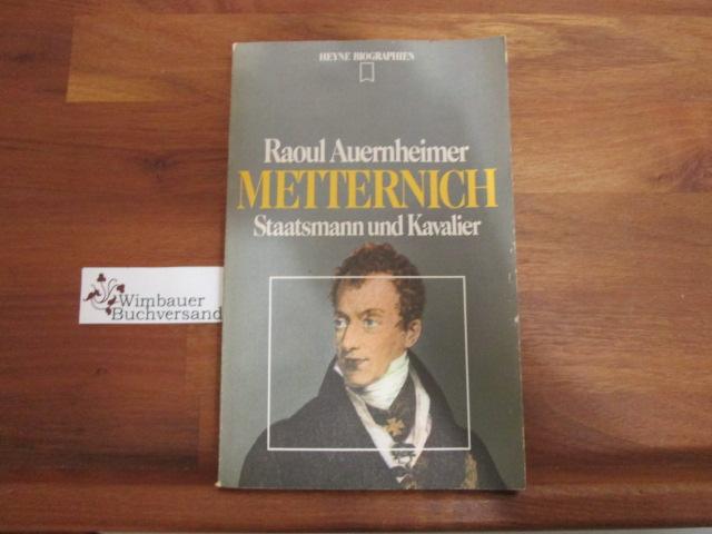 Metternich : Staatsmann u. Kavalier. [Stammtaf., Zeittaf., Bibliographie u. Reg. wurden erarb. von Hubert Fritz] 2. Aufl.