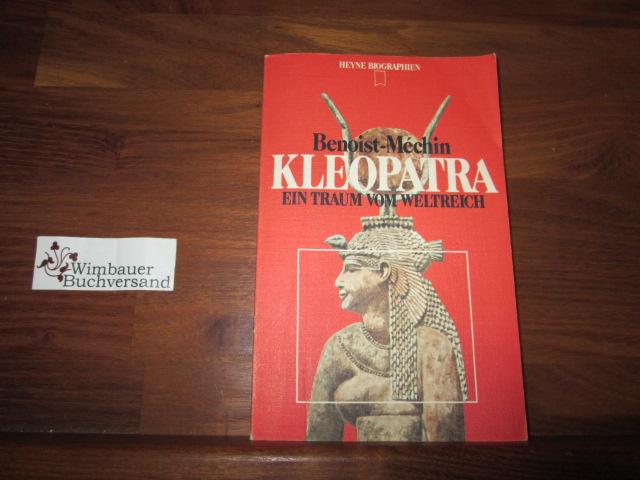 Kleopatra : e. Traum vom Weltreich. Benoist-Méchin. [Dt. Übers. von Marianne Grund Freidberg] Genehmigte, ungekürzte u. erw. Taschenbuchausg., 3. Aufl. Benoist-M�chin, Jacques :