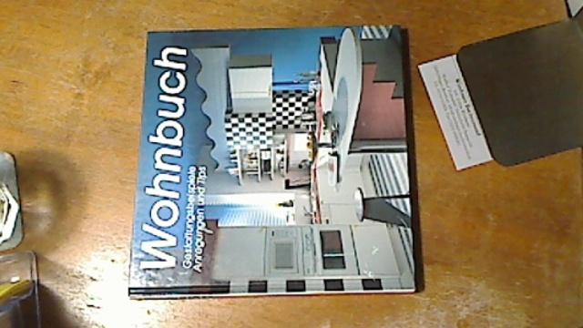 Wohnbuch : pfiffige Ideen praxisnah umgesetzt ; [Gestaltungsbeispiele, Anregungen und Tips] Lizenzausg.