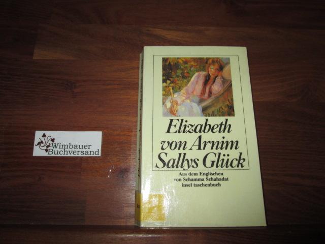 Sallys Glück : Roman. Elizabeth von Arnim. Aus dem Engl. von Schamma Schahadat Erstausg., 1. Aufl.