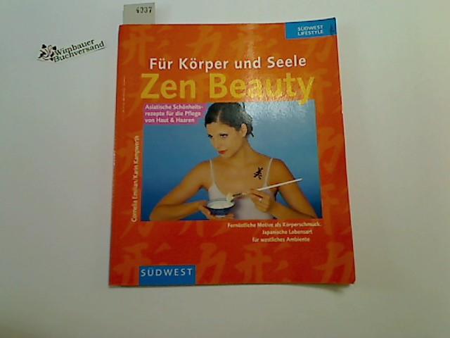 Für Körper und Seele : Zen beauty. Cornelia Emilian/Karin Kampwerth, Südwest Lifestyle