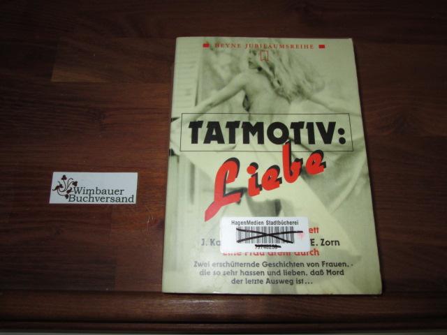 Tatmotiv: Liebe : zwei erschütternde Geschichten von Frauen, die so sehr hassen und lieben, dass Mord der letzte Ausweg ist ... [aus dem Amerikan. übers. von Christine Roth ; Uta McKechneay]