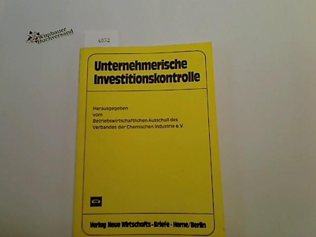 Unternehmerische Investitionskontrolle. hrsg. vom Betriebswirtschaftl. Ausschuss d. Verb. d. Chem. Industrie e. V