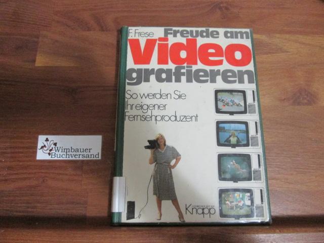 Freude am Videografieren : so werden Sie Ihr eigener Fernsehproduzent.