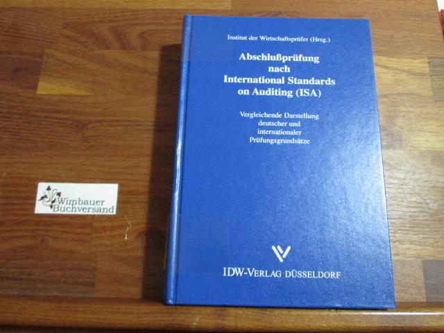 Abschlußprüfung nach International Standards on Auditing (ISA) : vergleichende Darstellung deutscher und internationaler Prüfungsgrundsätze. Hrsg.: Institut der Wirtschaftsprüfer in Deutschland e.V.