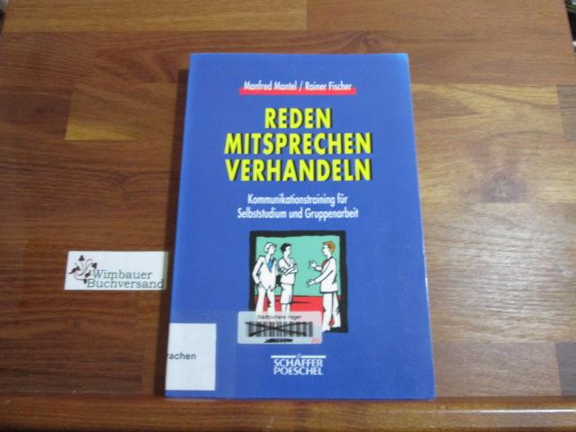Reden - Mitsprechen - Verhandeln : Kommunikationstraining für Selbststudium und Gruppenarbeit. Rainer Fischer 5., überarb. und erw. Aufl.