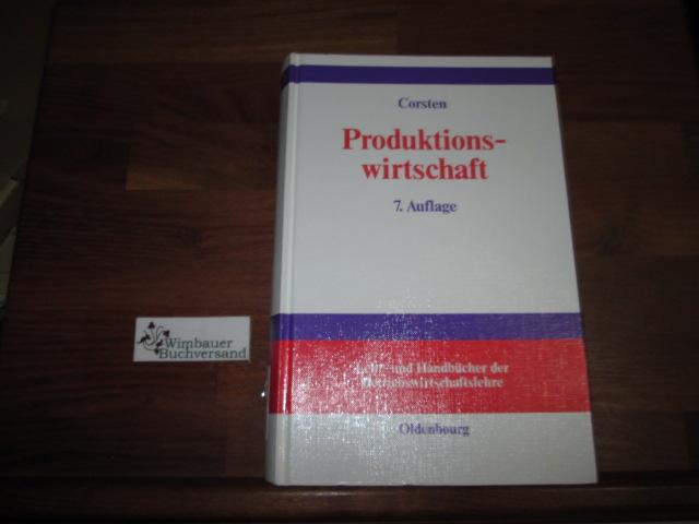 Produktionswirtschaft : Einführung in das industrielle Produktionsmanagement. von 7., vollst. überarb. und wesentlich erw. Aufl.