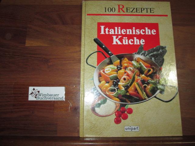 Italienische Küche. 100 Rezepte