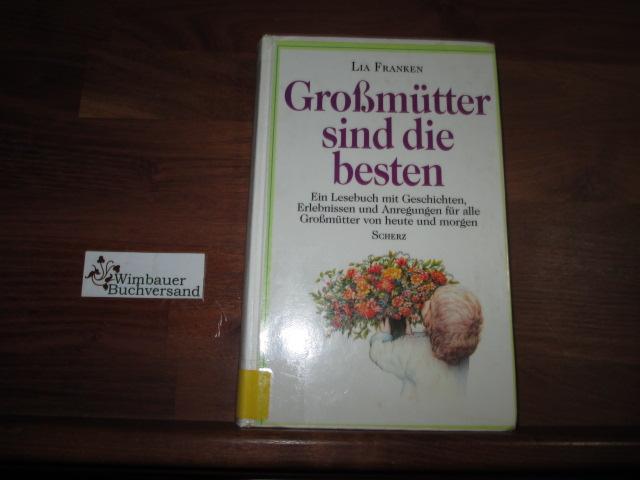 Grossmütter sind die besten : ein Lesebuch mit Geschichten, Erlebnissen und Anregungen für alle Grossmütter von heute und morgen. Lia Franken 1. Aufl.
