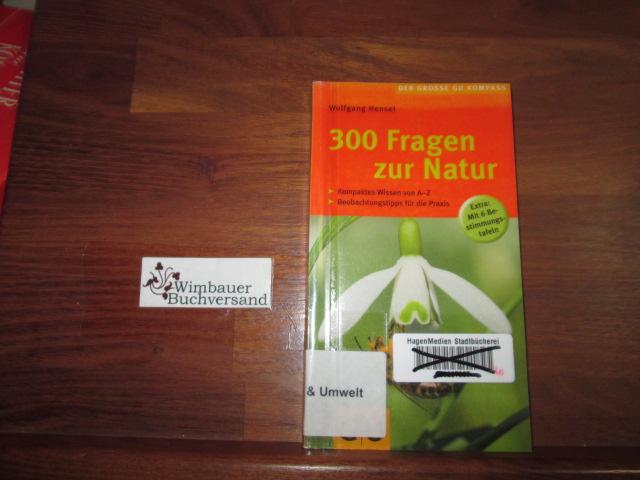 300 Fragen zur Natur : kompaktes Wissen von A-Z ; Beobachtungstipps für die Praxis ; [Extra: mit 6 Bestimmungstafeln]. 1. Aufl.