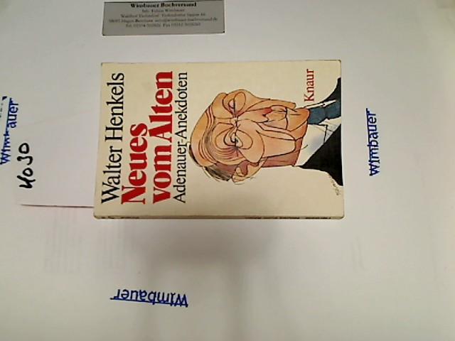 Neues vom Alten : Adenauer-Anekdoten. Walter Henkels, Knaur[-Taschenbücher] ; 471 Vollst. Taschenbuchausg.