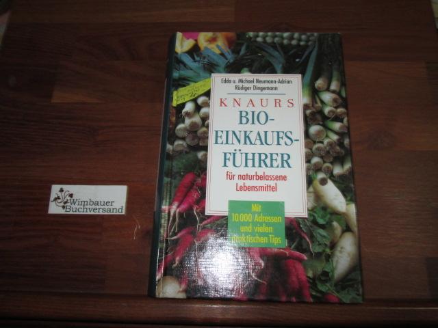Knaurs Bio-Einkaufsführer für naturbelassene Lebensmittel : mit 10000 Adressen und vielen praktischen Tips. Edda und Michael Neumann-Adrian ; Rüdiger Dingemann
