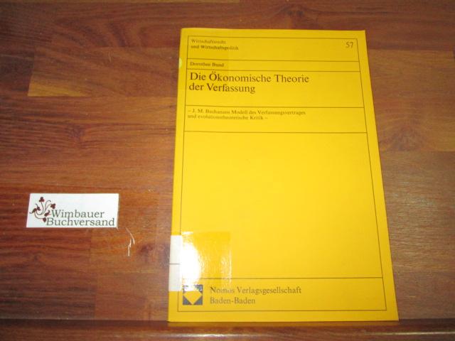 Die ökonomische Theorie der Verfassung : J. M. Buchanans Modell d. Verfassungsvertrages u. evolutionstheoret. Kritik. 1. Aufl.