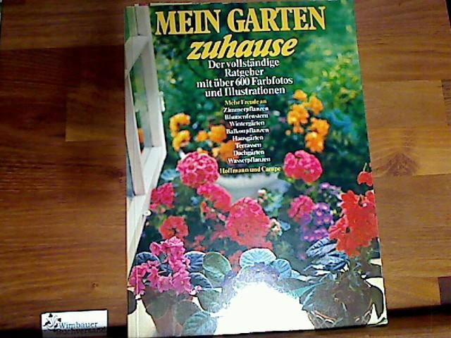 Mein Garten zuhause : mehr Freude an Zimmerpflanzen, Blumenfenstern, Wintergärten ... [aus d. Engl. übers. von Wolf-Dieter Bach ...] 3. Aufl.