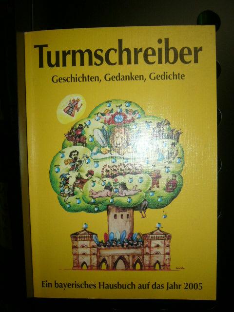 Turmschreiber. Geschichten, Gedanken, Gedichte. Ein bayerisches Hausbuch auf das Jahr 2005