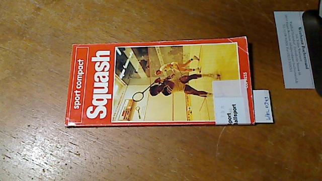 Squash. [Aus dem Engl. übertr.: Peter Sundt], Sport compact