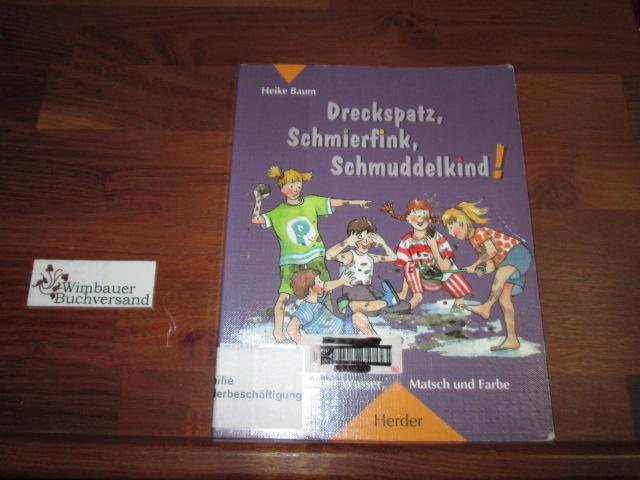 Dreckspatz, Schmierfink, Schmuddelkind! : Spiele mit Wasser, Matsch und Farbe.