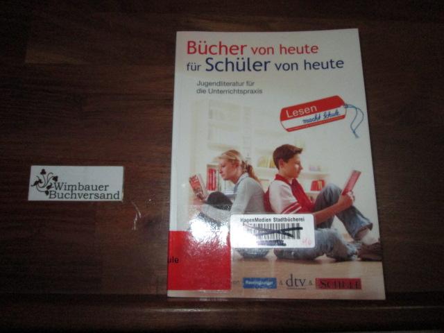 Bücher von heute für Schüler von heute : Jugendliteratur für die Unterrichtspraxis ; Lesen macht Schule ; [eine Initiative von Ravensburger & dtv & Focus Schule] Orig.-Ausg.