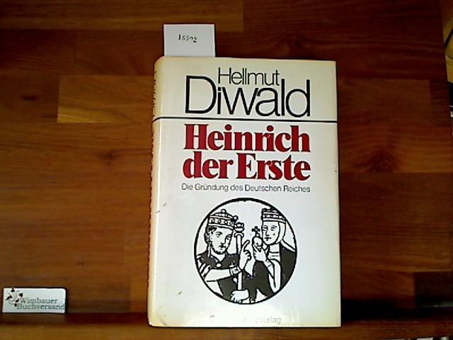 Heinrich der Erste : d. Gründung d. dt. Reiches.