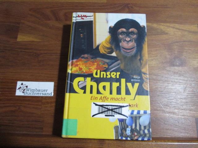Willmes, Ronja : Unser Charly. - Ein Affe macht sich stark. 1. Aufl.