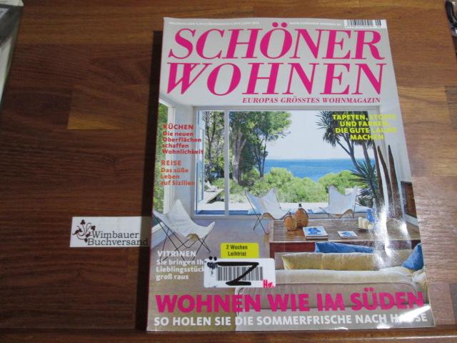 Schöner Wohnen - Europas grösstes Wohnmagazin.- Juni 2013 : Wohnenw ie im Süden, Vitrinen, Küchen, Sizilien