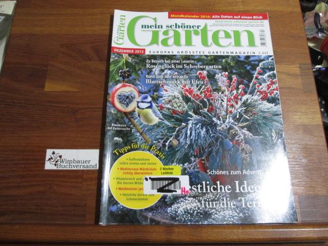 Mein schöner Garten : Europas grösstes Gartenmagazin Dezember 2013 Festliche Ideen für die Terrasse