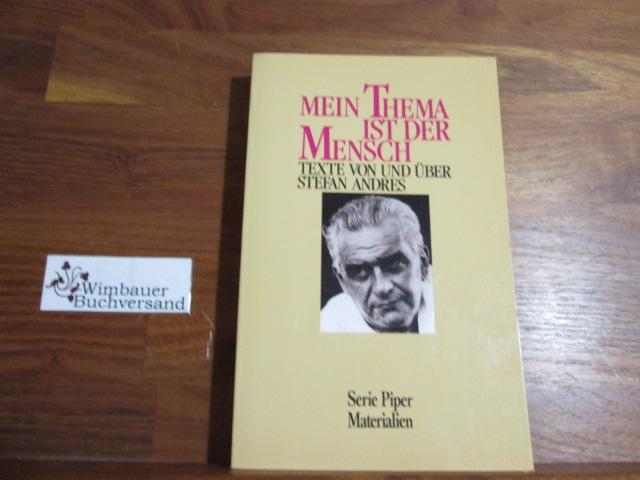 Mein Thema ist der Mensch : Texte von und über Stefan Andres. hrsg. vom Wissenschaftlichen Beirat der Stefan-Andres-Gesellschaft, Piper ; Bd. 1285 : Materialien Orig.-Ausg., [1. - 3. Tsd.]