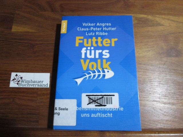 Futter fürs Volk : was die Lebensmittelindustrie uns auftischt. ; Claus-Peter Hutter ; Lutz Ribbe, Knaur ; 77858 Aktualisierte und überarb. Taschenbuchausg.