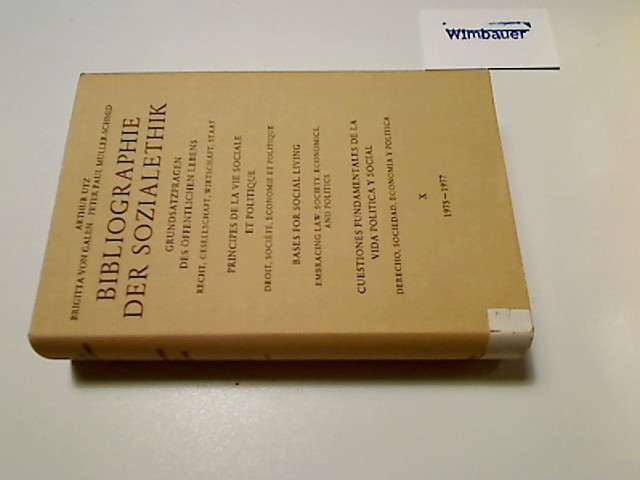Utz, Arthur, Brigitta von Galen und Peter Paul Müller-Schmid : Bibliographie der Sozialethik. Grundsatzfragen des öffentlichen Lebens, Recht, Gesellscahft, Wirtschaft, Staat. Band X / 10., (1975-1977)